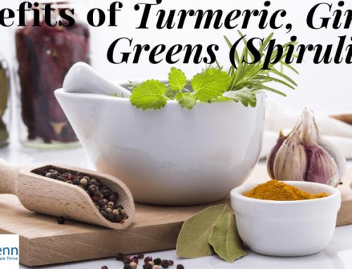 Benefits of Turmeric, Ginger, Greens (Spirulina)