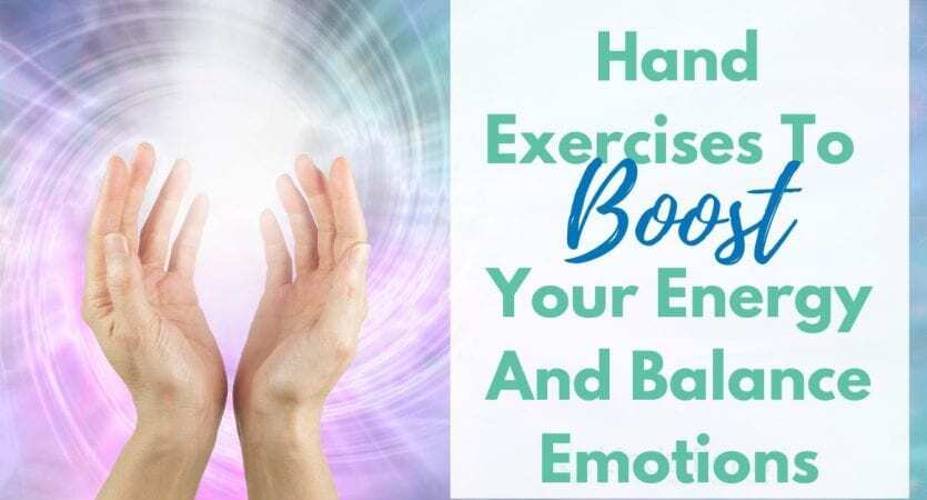 Hand Exercises To Boost Your Energy And Balance Emotions